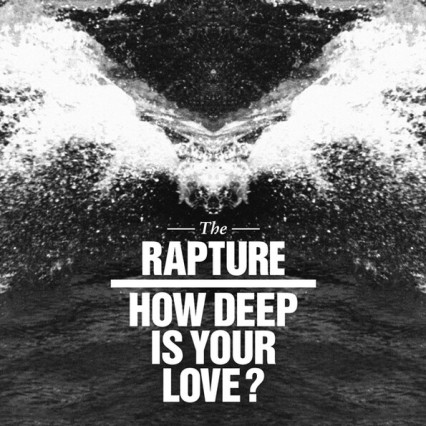 The Rapture How Deep Is Your Love